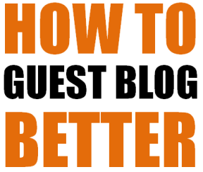 How To Guest Blog Better